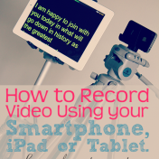 How to Record Video using your Smartphone, iPad or Tablet