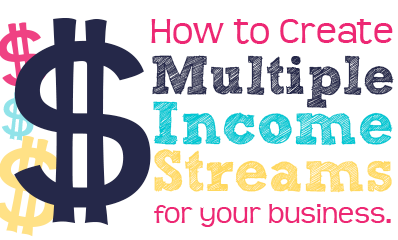 How to Create Multiple Income Streams for your Business.
