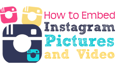 How to Embed Instagram Pictures and Video