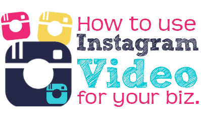 5 Ways to Use Instagram Video for Your Business