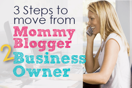 3 Steps to Move from Mommy Blogger to Business Owner
