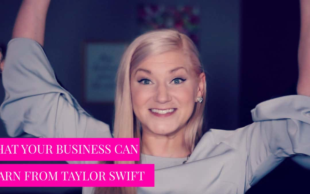 WHAT YOUR BUSINESS CAN LEARN FROM TAYLOR SWIFT